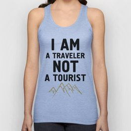 I AM A TRAVELER NOT A TOURIST - travel quote Unisex Tank Top