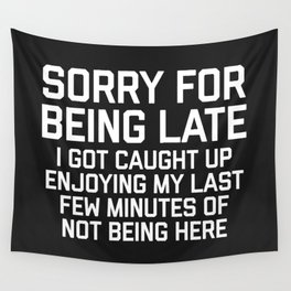 Sorry For Being Late Funny Quote Wall Tapestry