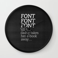 Font Font Font 'till her daddy takes her e-book away Wall Clock