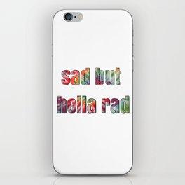 sad but hella rad iPhone Skin
