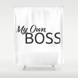 My own boss Shower Curtain