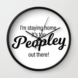It's too Peopley out there! Wall Clock