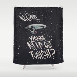 Yo, Grrrl... Wanna Nerd Out Tonight? Shower Curtain