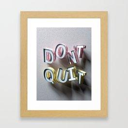 Don't Quit - Type Art by Ben Fearnley Framed Art Print