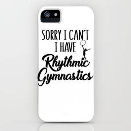 Gymnasts Sorry I Can't I Have Rhythmic Gymnastics iPhone Case