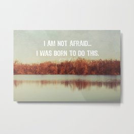 I am not afraid... Metal Print