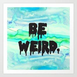 Be Weird. Art Print