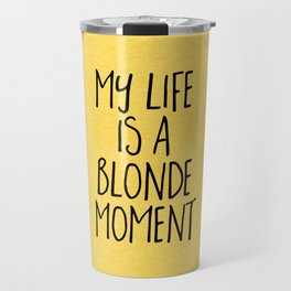 Blonde Moment Funny Quote Travel Mug