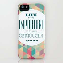 life is too important to be taken seriously iPhone Case