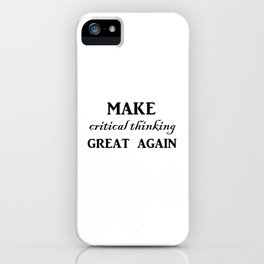 Make critical thinking great again iPhone Case