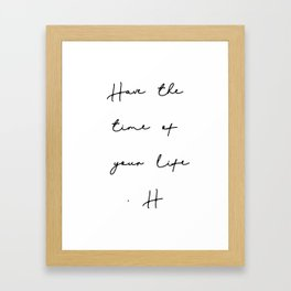 Have the time of your life Framed Art Print