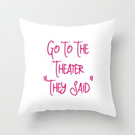 Go To the Theater They Said Funny Quote Throw Pillow
