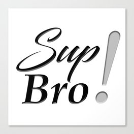 Sup Bro Canvas Print