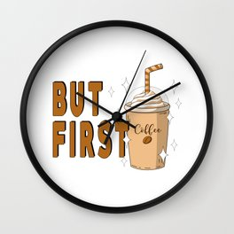 But First Coffee Smoothie Drink Design Wall Clock