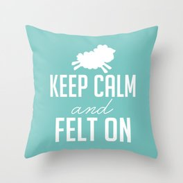 Keep Calm and Felt On - White Throw Pillow