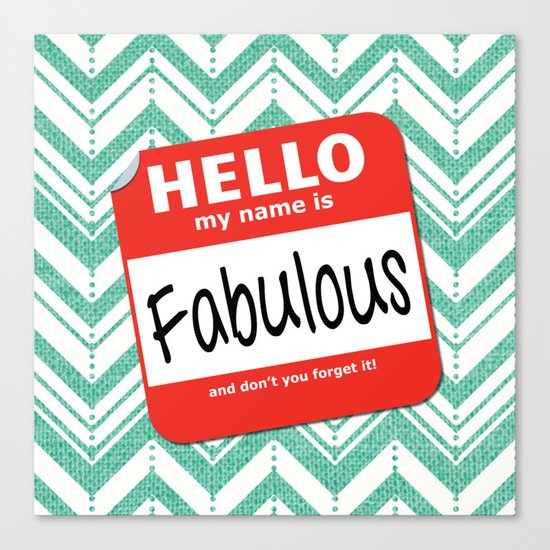 Hello My Name Is.... Fabulous!  Canvas Print