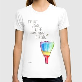Paint Your Life With Your Colors - LGBTQ gift colorful rainbow paint brush positive quote T-shirt