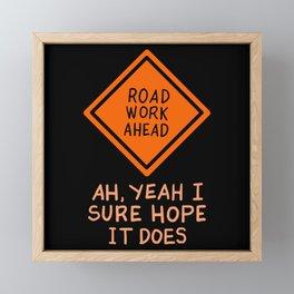 Funny Quotes - Road Work Ahead Framed Mini Art Print