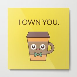 I Own You Metal Print
