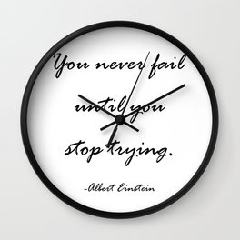You never fail until you stop trying. Wall Clock
