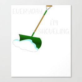 Winter Every Day I'm Shoveling Snow Canvas Print