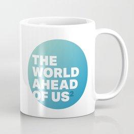 The World Ahead Of Us² Coffee Mug