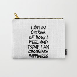 I Am in Charge of How I Feel and Today I Am Choosing Happiness Black and White Typography Quote Carry-All Pouch