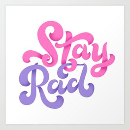 Stay Rad Art Print