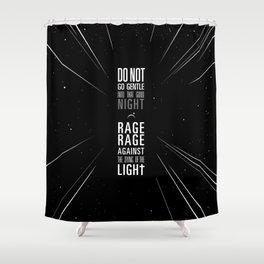 do not go gentle Shower Curtain