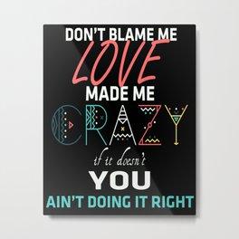 Don't Blame Me 2 Metal Print