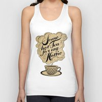 hot Tank Tops featuring Some Hot Tea For My Hottie by Laura Graves