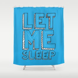 Tired Of You Shower Curtain