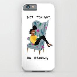 Not Tonight, I'm Reading iPhone Case