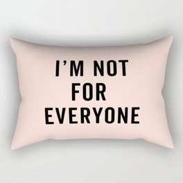 I'm Not For Everyone Funny Quote Rectangular Pillow