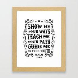 Show Me Your Ways Teach Me Your Path Framed Art Print