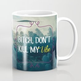 Bitch, don't kill my vibe Coffee Mug