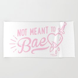 Not Meant To Bae Beach Towel
