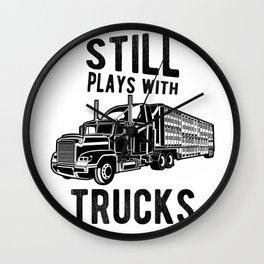 Still Plays With Trucks Funny Semi Truck Driver Hauling Wall Clock
