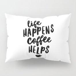 Life Happens Coffee Helps Pillow Sham
