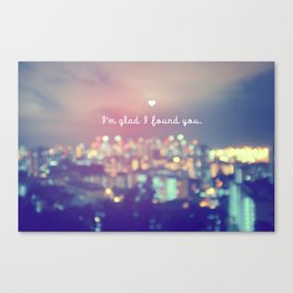 I'm Glad I Found You Canvas Print