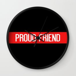 Firefighter: Proud Friend (Thin Red Line) Wall Clock