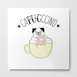 Super Cute CaPUGccino! Pugs & Coffee, what else?  Metal Print