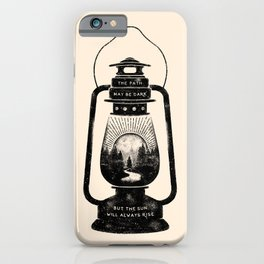 THE PATH MAY BE DARK BUT THE SUN WILL ALWAYS RISE iPhone Case