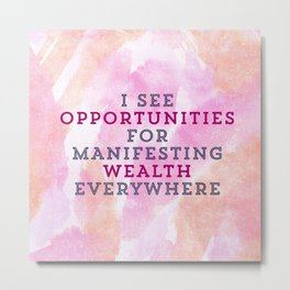 I See Opportunities For Manifesting Wealth Everywhere Metal Print