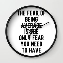 Inspiring - Only Fear Being Average Quote Wall Clock