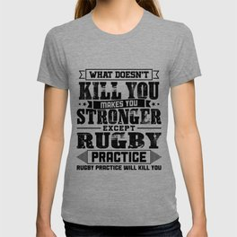 What Doesn't Kill Makes You Stronger Except Rugby Practice Player Coach Gift T-shirt