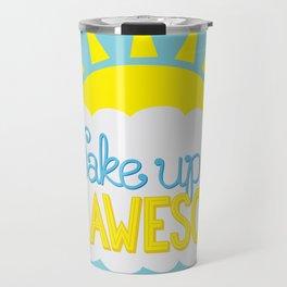Wake Up & Be Awesome Travel Mug