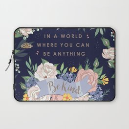 In a world where you can be anything, be kind Laptop Sleeve