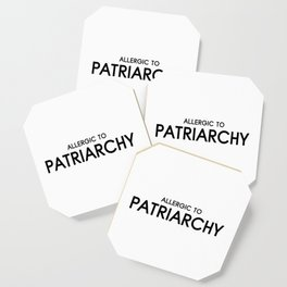 Allergic to Patriarchy Coaster