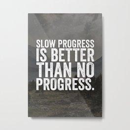 Slow Progress Is Better Than No Progress Metal Print